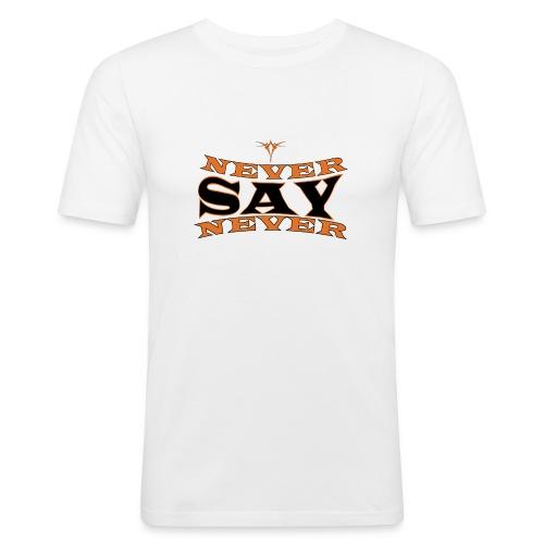 Never say never - Miesten tyköistuva t-paita