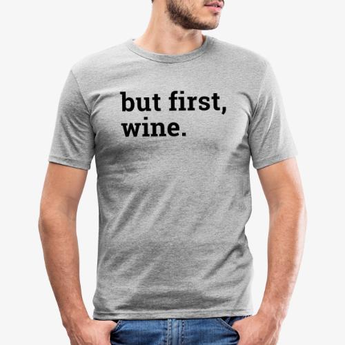 But first wine - Männer Slim Fit T-Shirt