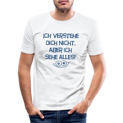 Ich verstehe dich nicht aber ich sehe alles - Männer Slim Fit T-Shirt
