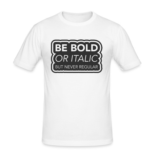 Be bold, or italic but never regular - Mannen slim fit T-shirt
