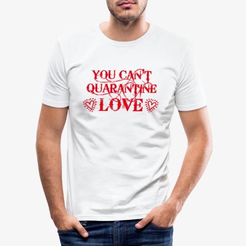 01 You Can't Quarantine Love Liebe Spruch Maske - Männer Slim Fit T-Shirt