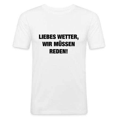Liebes Wetter wir müssen reden (Spruch) - Männer Slim Fit T-Shirt