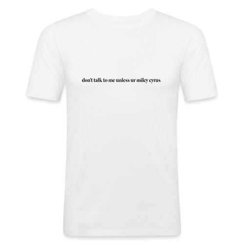 don't talk to me unless ur mc - Camiseta ajustada hombre