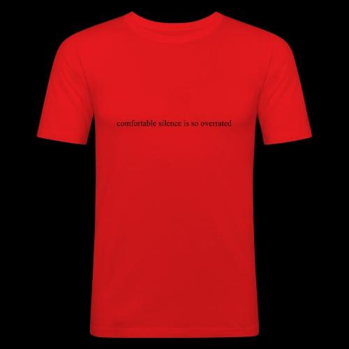 comfortable silence is so overrated - Obcisła koszulka męska