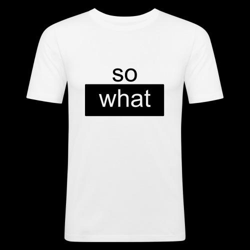 so what - Männer Slim Fit T-Shirt