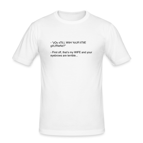 yOu sTiLL WitH YoUR liTtlE girLfRieNd???? - Slim Fit T-shirt herr