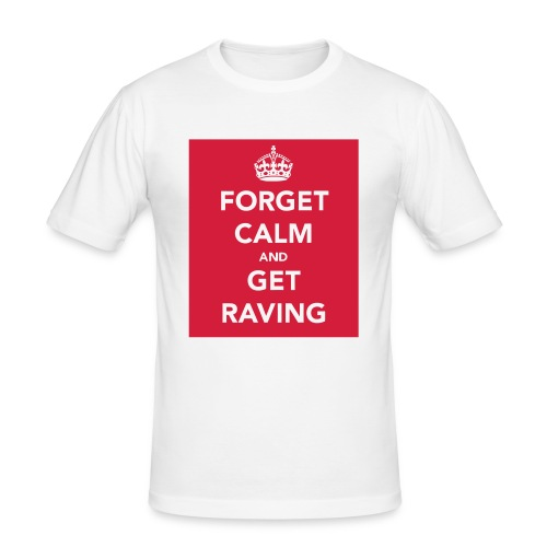 Forget Calm and Get Raving - Men's Slim Fit T-Shirt