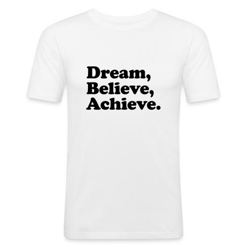 dream believe achieve - Miesten tyköistuva t-paita