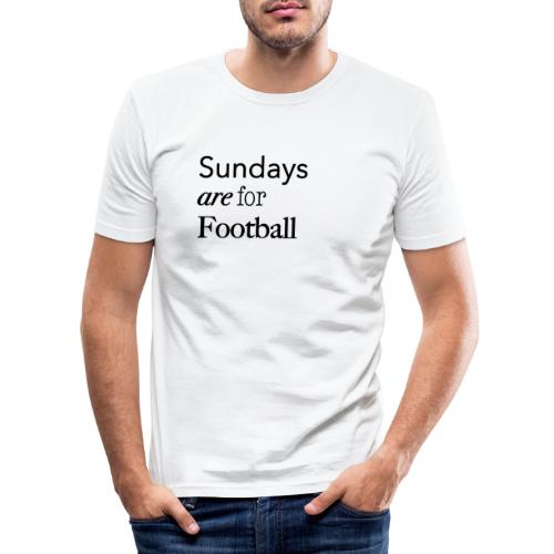 Sundays are for Football - Mannen slim fit T-shirt
