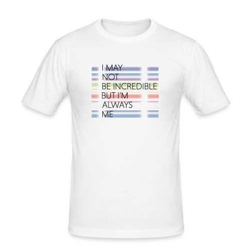 I may not be incredible - Men's Slim Fit T-Shirt