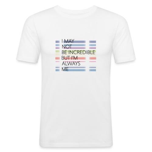 I may not be incredible - Obcisła koszulka męska