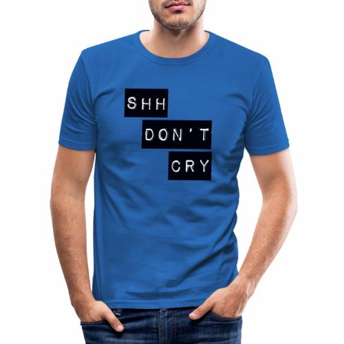 Shh dont cry - Men's Slim Fit T-Shirt