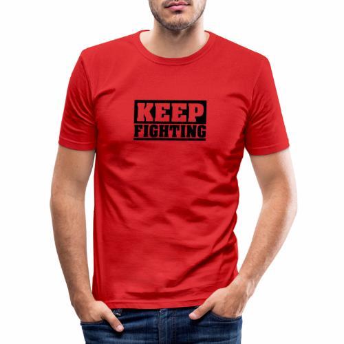 KEEP FIGHTING, Spruch, Kämpf weiter, gib nicht auf - Männer Slim Fit T-Shirt