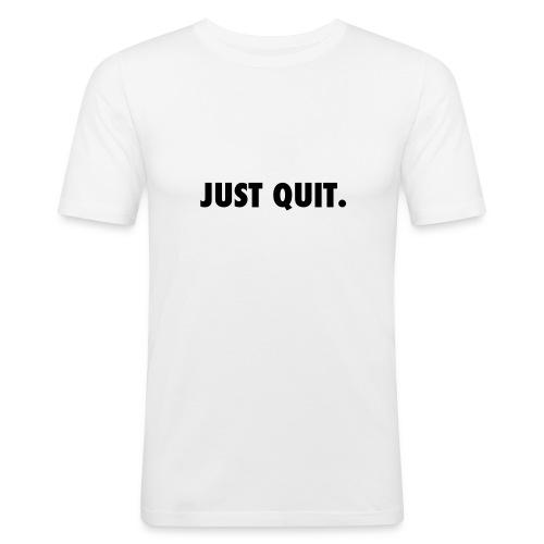 just quit. - Camiseta ajustada hombre