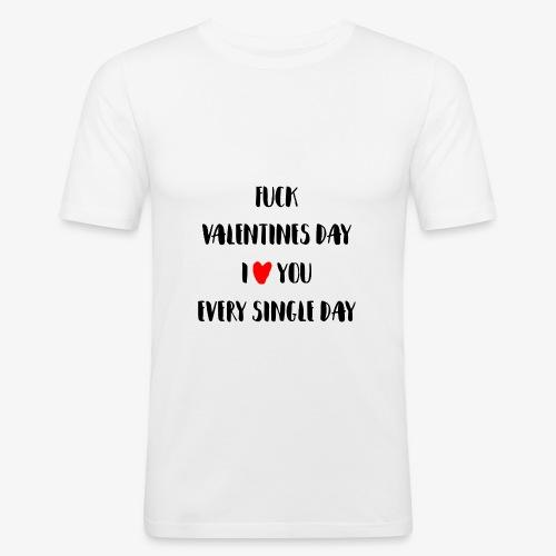 Fuck Valentines Day I love you everyday - Männer Slim Fit T-Shirt