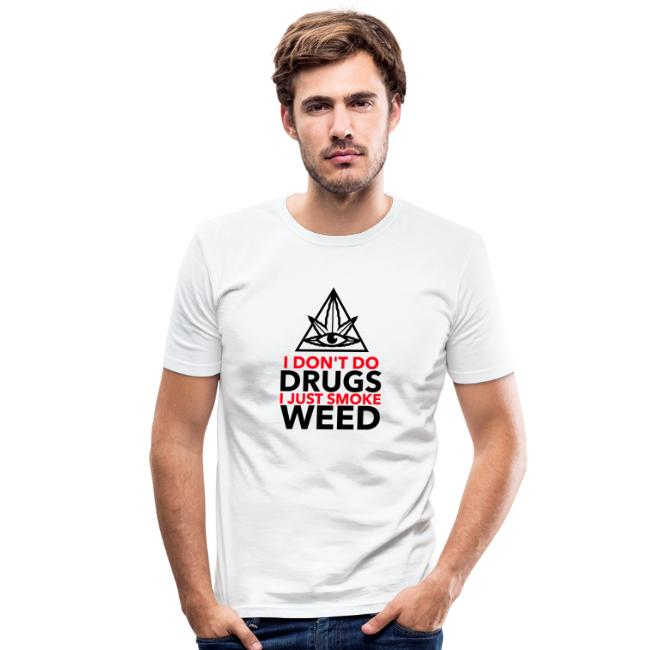 I Don´t do Drungs I just smoke Weed