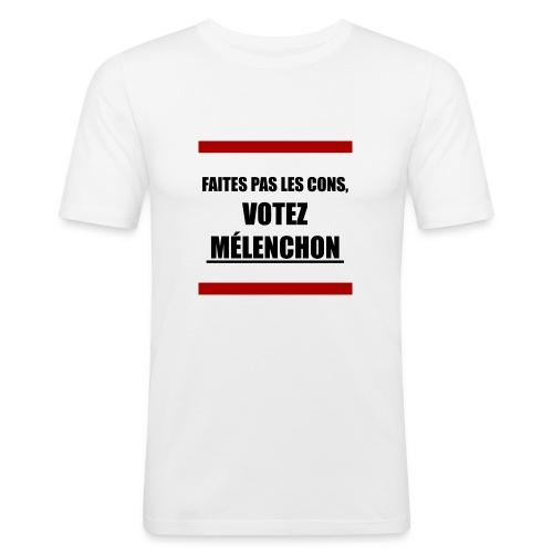 Faites pas les cons, votez Mélenchon - T-shirt près du corps Homme