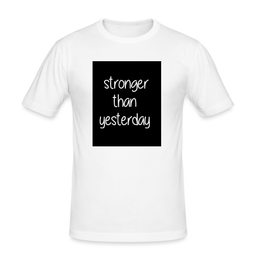 Stronger than yesterday's black tshirt man - Men's Slim Fit T-Shirt