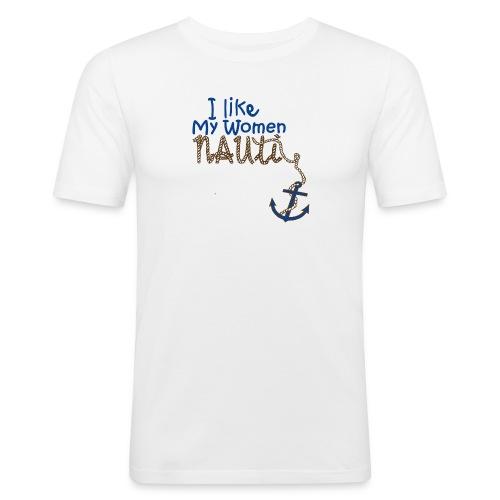 I Like My Women Nauti - Men's Slim Fit T-Shirt