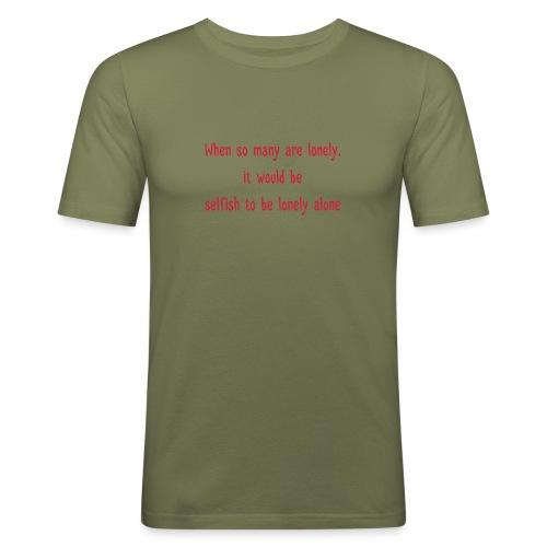 Selfish to be lonely alone - Miesten tyköistuva t-paita