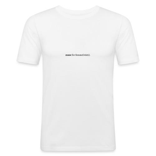 masc for femme(inists). - Men's Slim Fit T-Shirt