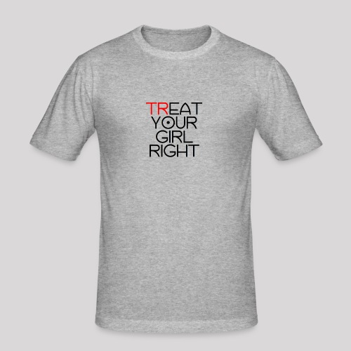 Treat Your Girl Right - Mannen slim fit T-shirt