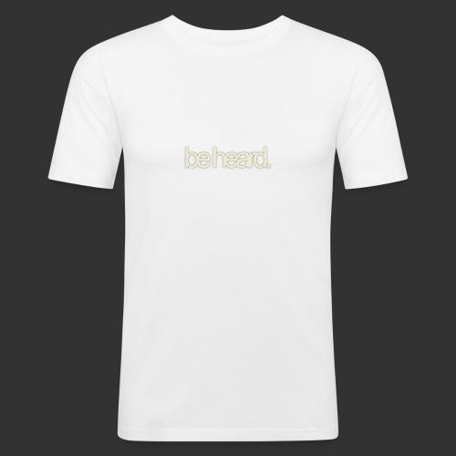 be heard - slim fit T-shirt