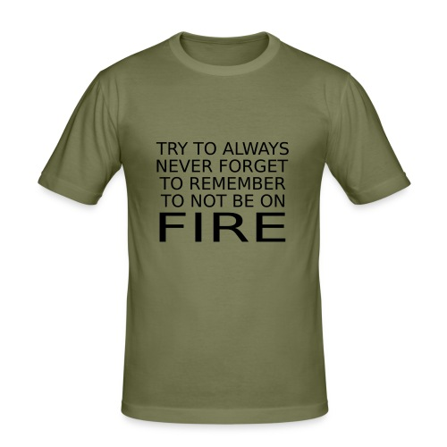 Don't Be On Fire - Men's Slim Fit T-Shirt