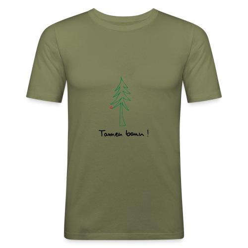 Tannen baun ! - Männer Slim Fit T-Shirt