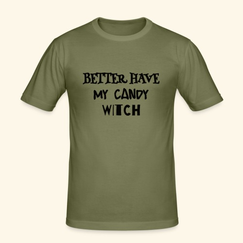 Better Have My Candy Witch - Halloween Shirts - Men's Slim Fit T-Shirt