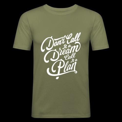 Don t Call it A Dream - Männer Slim Fit T-Shirt