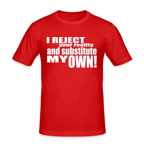 I reject your reality and substitute my own - Men's Slim Fit T-Shirt