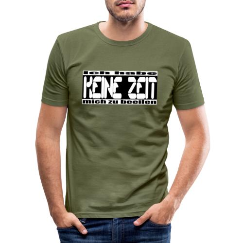 keine zeit - Männer Slim Fit T-Shirt