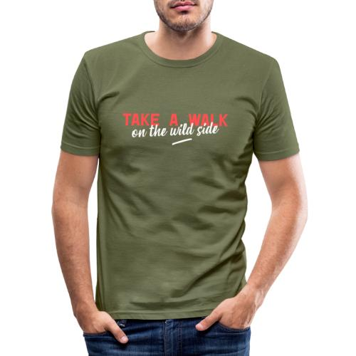 take a walk on the wild side - Männer Slim Fit T-Shirt