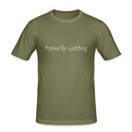 thanks for watching - Männer Slim Fit T-Shirt