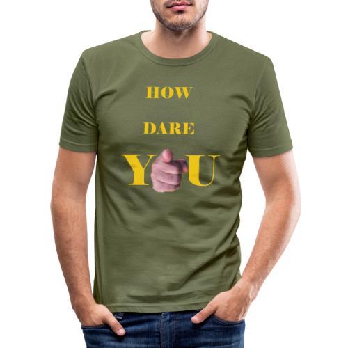 How dare you - Men's Slim Fit T-Shirt