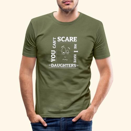 You can't scare me I have Daughters - Männer Slim Fit T-Shirt