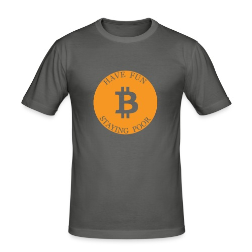 Bitcoin or Have Fun Staying Poor - Mannen slim fit T-shirt