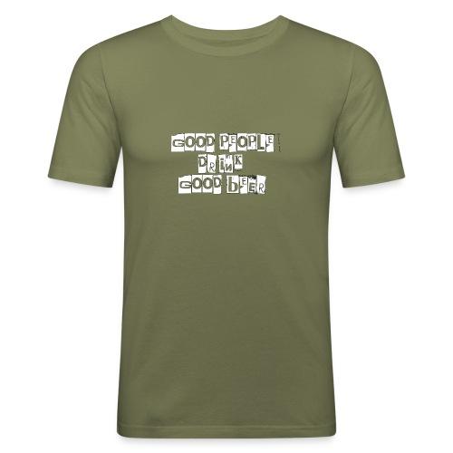 good people drink good beer - Camiseta ajustada hombre