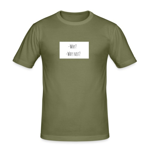-Why? -Why not? - Men's Slim Fit T-Shirt