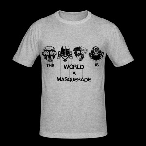 The World is a Masqeurade - Männer Slim Fit T-Shirt
