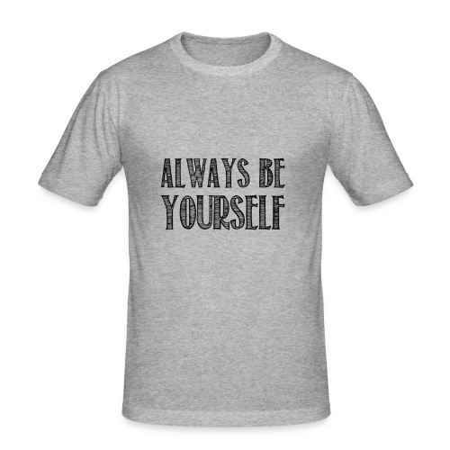 Always be yourself - T-shirt près du corps Homme