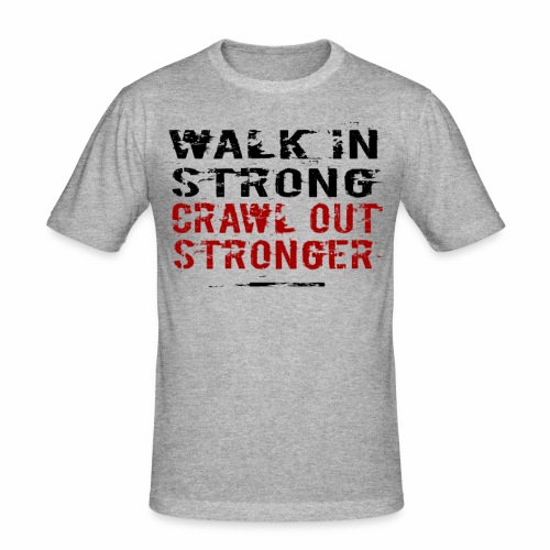 Walk in Strong, Crawl out Stronger - Slim Fit T-shirt herr