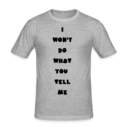 I won't do what you tell me - Männer Slim Fit T-Shirt