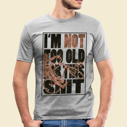 Radball | I'm not too old for this shit - Männer Slim Fit T-Shirt