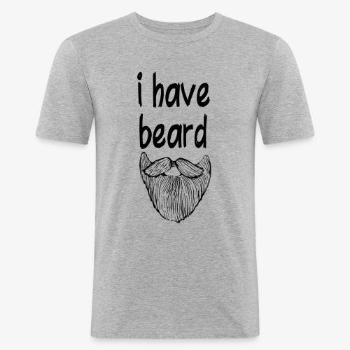 I have Beard - Männer Slim Fit T-Shirt