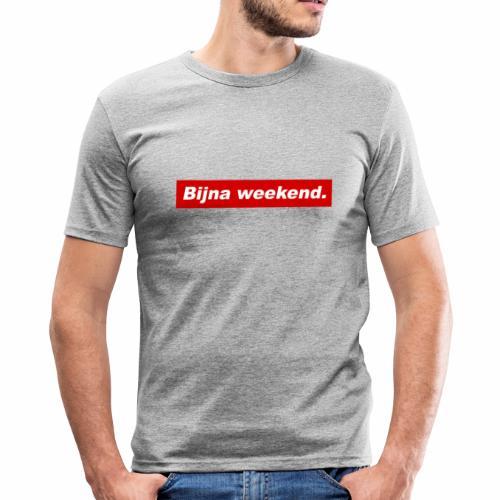 Bijna weekend. - slim fit T-shirt