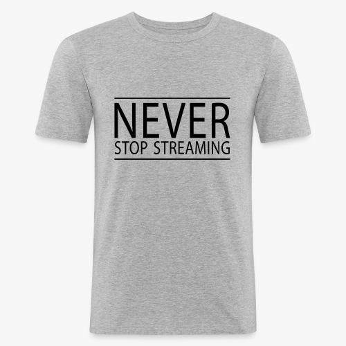 Never stop streaming - Männer Slim Fit T-Shirt