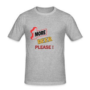 1More BEER please - Männer Slim Fit T-Shirt