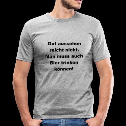 Man muss auch Bier trinken können - Männer Slim Fit T-Shirt
